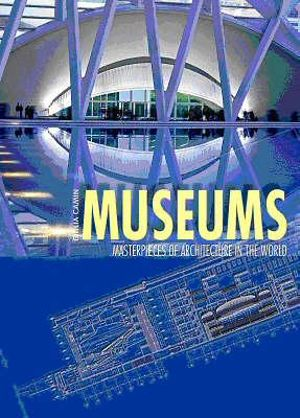 Museums : Masterpieces of Architecture in the World - Giulia Camin