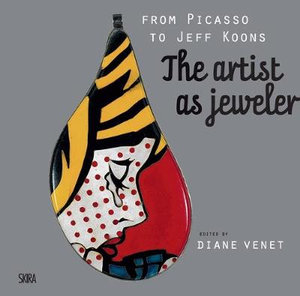 From Picasso to Koons - The Artist as Jeweler - Diane Venet