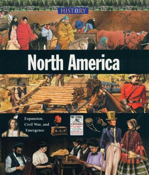 North America : Expansion, Civil War, and Emergence - Lisa Isenman