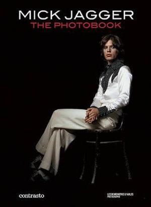 Mick Jagger : The Photobook - Francois Hebel