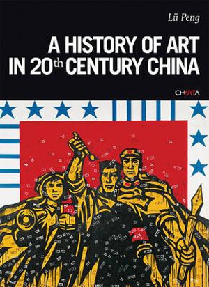A History of Art in 20th Century China - Lu Peng
