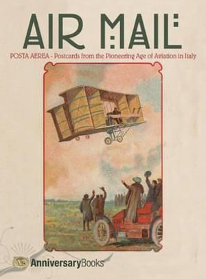 Air Mail : Postcards from the Pioneering Age of Aviation in Italy - Stefano Bulgarelli