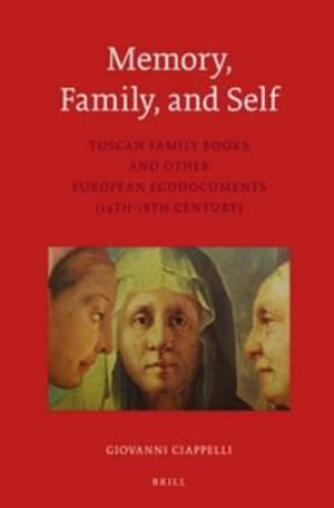 Memory, Family, and Self : Tuscan Family Books and Other European Egodocuments (14th-18th Century) - Giovanni Ciappelli