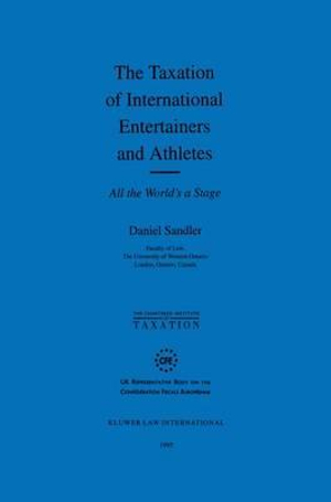 The Taxation of International Entertainers and Athletes : All the World's a Stage :  All the World's a Stage - D. Sandler