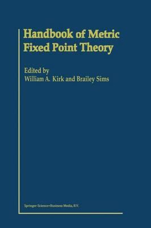 Handbook of Metric Fixed Point Theory W.A. Kirk and B. Sims