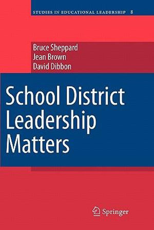 School District Leadership Matters (Studies in Educational Leadership) Bruce Sheppard, Jean Brown and David Dibbon