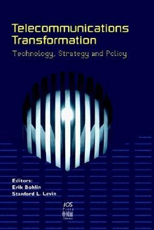Telecommunications Transformation : Technology, Strategy and Policy - Erik Bohlin