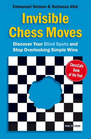 Invisible Chess Moves : Discover Your Blind Spots and Stop Overlooking Simple Wins - Yochanan Afek