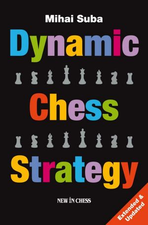 Dynamic Chess Strategy : Extended & Updated Edition - Mihai Suba