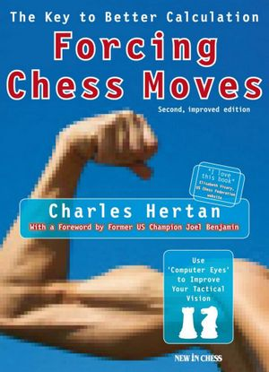 Forcing Chess Moves : The Key to Better Calculation - Charles Hertan