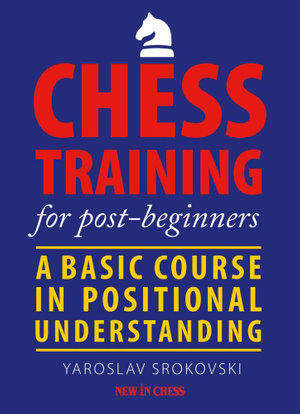 Chess Training for Post-beginners : A Basic Course in Positional Understanding - Yaroslav Srokovski