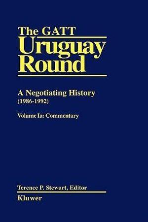 Commentary : GATT Uruguay Round: A Negotiating History (1986-1992) - T.P. Stewart