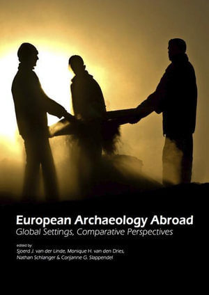 European Archaeology Abroad : Global Settings, Comparative Perspectives - S.J. van der Lindt