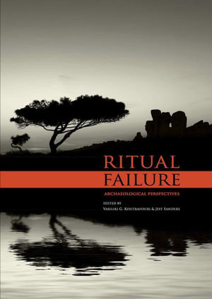Ritual Failure : Archaeological Perspectives - Vasiliki G. Koutrafouri