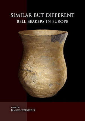 Similar But Different : Bell Beakers in Europe - Janusz Czebreszuk