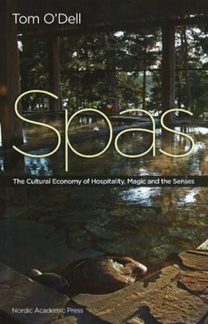 Spas: The Cultural Economy of Hospitality, Magic and the Senses Tom O'Dell