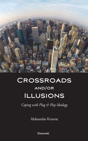 Crossroads And/Or Illusions : Coping with Plug & Play Ideology - Aleksandar Krzavac