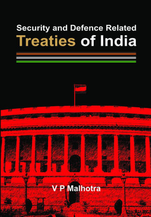 Security and Defence Related Treaties of India - Brig (Retd) V P Malhotra