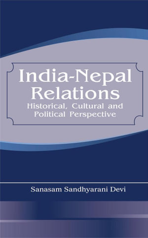 India Nepal Relations : Historical, Cultural and Political Perspective - Sanasam Sandhyarani Devi