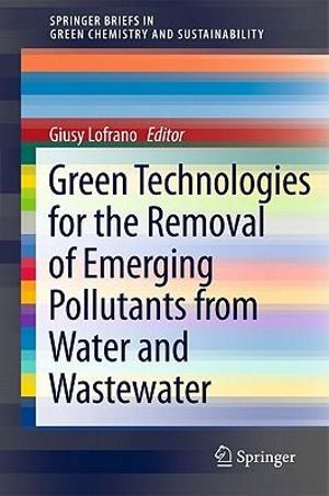 Green Technologies for Wastewater Treatment : Energy Recovery and Emerging Compounds Removal - Giusy Lofrano