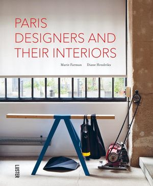 Paris' Designers and Their Interiors - Marie Farman