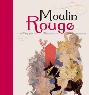 Moulin Rouge : History of an Icon - Fien Meynendonckx