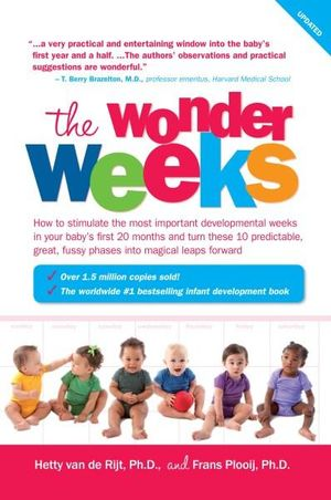 The Wonder Weeks : How to Stimulate Your Baby's Mental Development and Help Him Turn His 10 Predictable, Great, Fussy Phases into Magical Leaps Forward - Frans X. Plooij