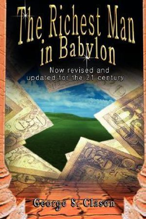 The Richest Man in Babylon : Now Revised and Updated for the 21st Century - George S. Clason