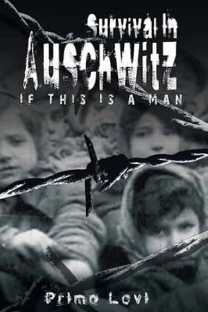 Survival in Auschwitz : If This Is a Man - Levi Primo Levi