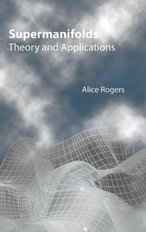 Supermanifolds : theory and applications A. Rogers
