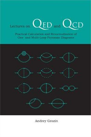 LECTURES ON QED AND QCD: PRACTICAL CALCULATION AND RENORMALIZATION OF ONE- AND MULTI-LOOP FEYNMAN DIAGRAMS Andrey Grozin