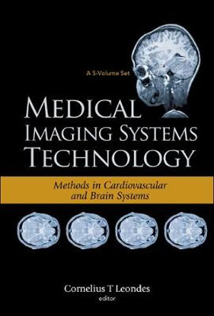 Medical Imaging Systems Technology Methods in Cardiovascular And Brain Systems Cornelius T. Leondes