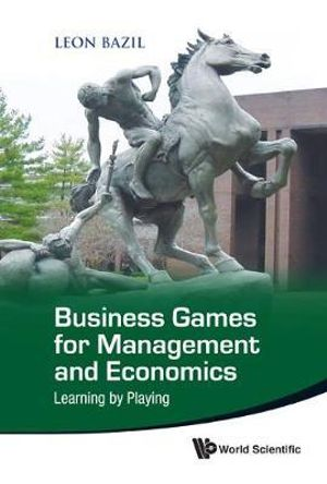 Business Games : Games and Simulations for Management and Economics - Leon Bazil