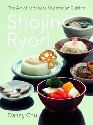 Shojin Ryori : The Art of Japanese Vegetarian Cuisine - Danny Chu