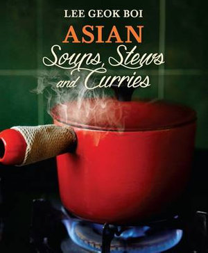 Asian Soups, Stews and Curries - Lee Geok Boi