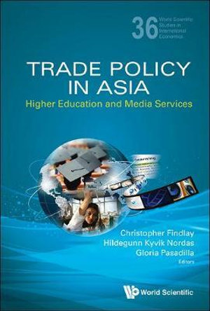 Trade Policy in Asia : Higher Education and Media Services - Associate Professor of Economics and Research Associate of the Australian-Japan Research Center Christopher Findlay