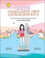 booktopia australian brave beachley the true story of world champion surfer layne beachley written by chloe