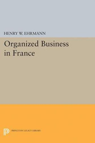 NEW Organized Business in France By Henry Walter Ehrmann Paperback Free Shipping