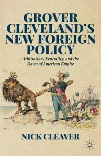NEW Grover Cleveland's New Foreign Policy By Nick Cleaver Hardcover