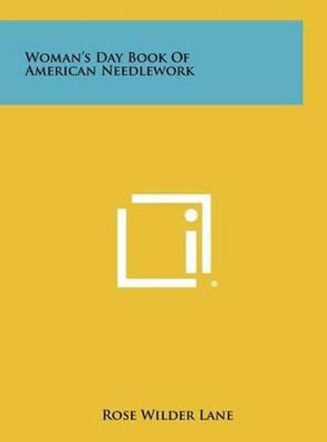 NEW Woman's Day Book of American Needlework By Rose Wilder Lane Hardcover