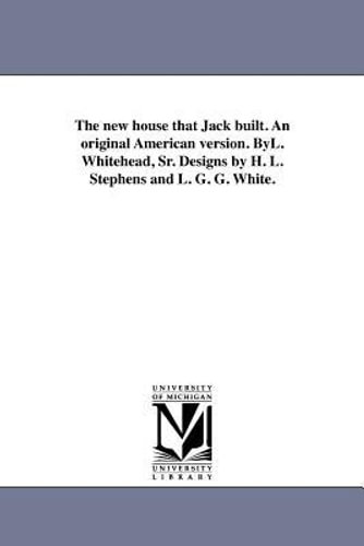 NEW The New House That Jack Built. an Original American Version. Byl. Whitehead,