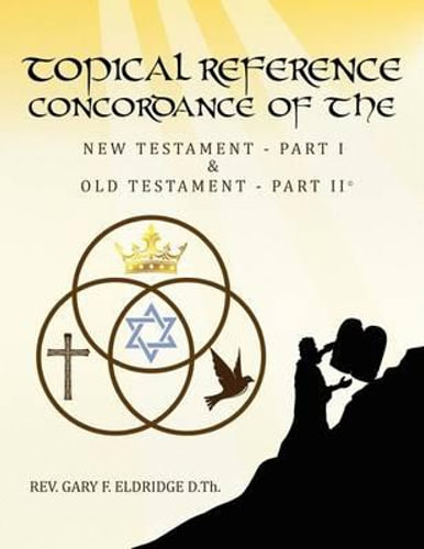 NEW Topical Reference Concordance of the New and Old Testament By Rev Gary F Eld