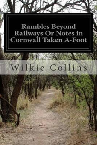 NEW Rambles Beyond Railways or Notes in Cornwall Taken A-Foot By Au Wilkie Colli
