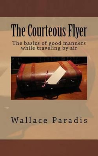 NEW The Courteous Flyer By Wallace J Paradis Paperback Free Shipping