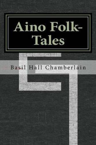 NEW Aino Folk-Tales By Basil Hall Chamberlain Paperback Free Shipping