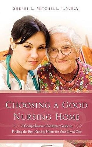 NEW Choosing a Good Nursing Home By L N H a Sherri L Mitchell Paperback