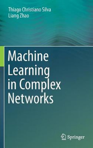 NEW Machine Learning in Complex Networks By Thiago Christiano Silva Hardcover