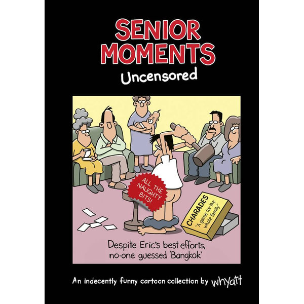 Senior Moments Uncensored An Indecently Funny Cartoon Collection By Whyatt By Tim Whyatt 9781787411388 Booktopia