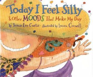 Today I Feel Silly, and Other Moods That Make My Day - Jamie Lee Curtis