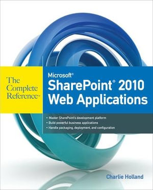 Microsoft Sharepoint 2010 Web Applications The Complete Reference : The Complete Reference - Charlie Holland